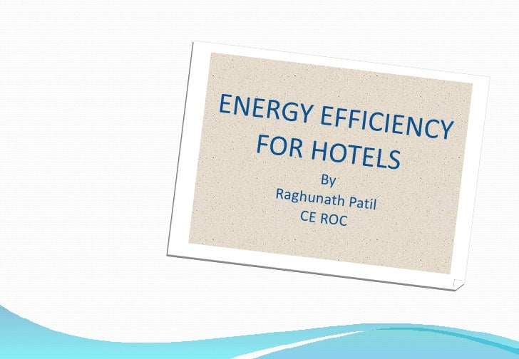 ENERGY EFFICIENCY FOR HOTELS   By Raghunath Patil CE ROC