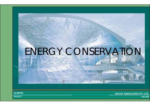 1 1PROJECT: ARCOP ASSOCIATES PVT. LTD.CLIENTS: JAN,2009 ENERGY CONSERVATION