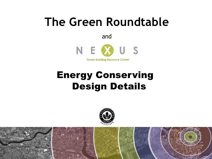 The Green Roundtable          and      Energy Conserving    Design Details