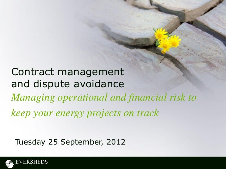 Contract managementand dispute avoidanceManaging operational and financial risk tokeep your energy projects on trackTuesda...