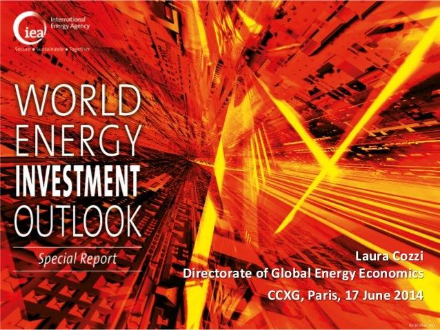 © OECD/IEA 2014  Laura Cozzi Directorate of Global Energy Economics CCXG, Paris, 17 June 2014