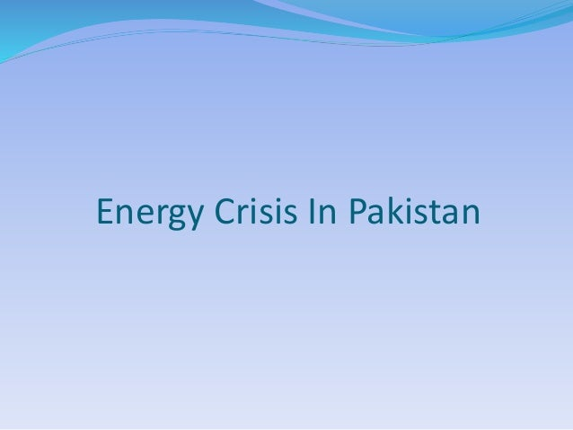 energy crisis of pakistan Pakistan's energy crisis since becoming india's prime minister in may, narendra modi has worked to balance his domestic and foreign policy priorities, and has already shown positive signals of.