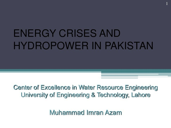 1ENERGY CRISES ANDHYDROPOWER IN PAKISTANCenter of Excellence in Water Resource Engineering  University of Engineering & Te...