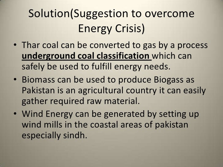 energy crisi in pakistan Energy crisis in pakistan: presented by: ata-ul-hassnain murtaza haider awais ajmal zulkifal raza zeeshan rana 2 contents: introduction energy crisis in pakistan inflation and energy crisis in pakistan hydel energy thermal energy looming energy crisis in pakistan alternatives of energy conclusions recomendations.