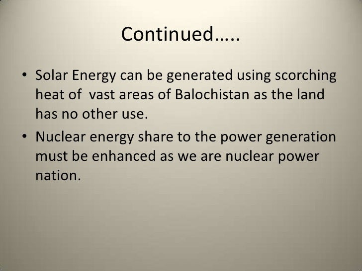 essay electricity problem in pakistan The purpose of this study is to analyze the nature of this crisis and to propose some short-term as well as long-term solutions to this problem this study is.
