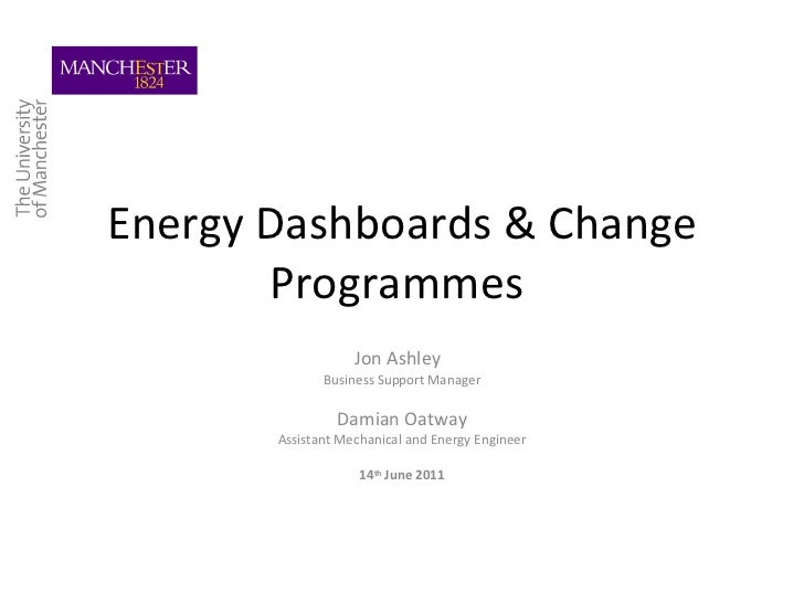 Energy Dashboards & Change Programmes  Jon Ashley  Business Support Manager Damian Oatway Assistant Mechanical and Energy ...
