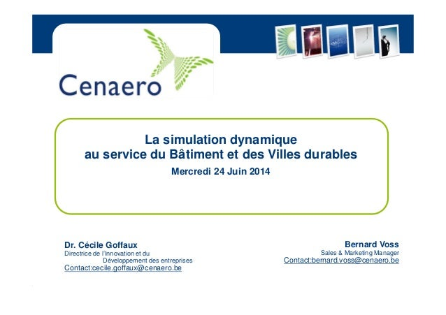 © 2013 Cenaero – All rights reserved Bernard Voss Sales & Marketing Manager Contact:bernard.voss@cenaero.be La simulation ...