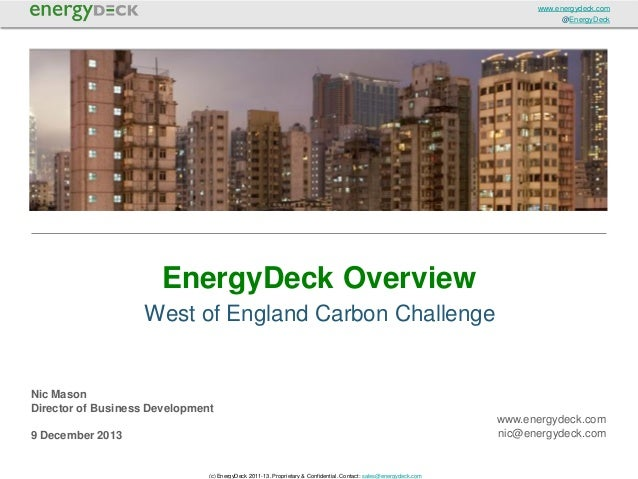 www.energydeck.com @EnergyDeck  EnergyDeck Overview West of England Carbon Challenge  Nic Mason Director of Business Devel...
