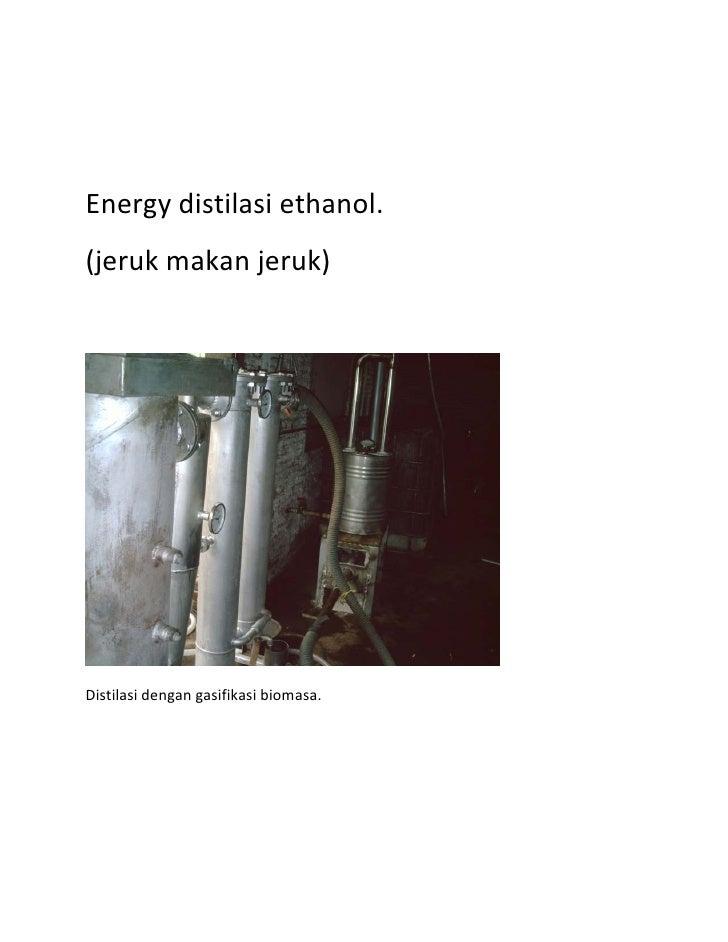 Energydistilasiethanol. (jerukmakanjeruk)                                               Distilasidengangasifikas...