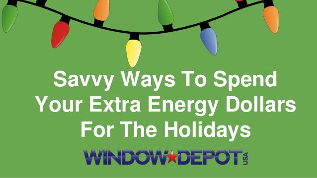 Savvy Ways To Spend  Your Extra Energy Dollars  For The Holidays