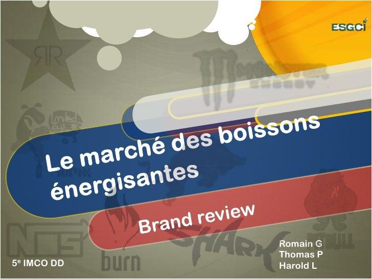 Le marché des boissons énergisantes<br />Brand review<br />Romain G<br />Thomas P<br />Harold L<br />5e IMCO DD<br />