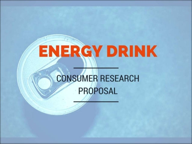marketing research proposal for energy drink Let us write or edit the research proposal on your topic marketing plan for  then it is interesting to know that it is a very lucrative energy drink which is.