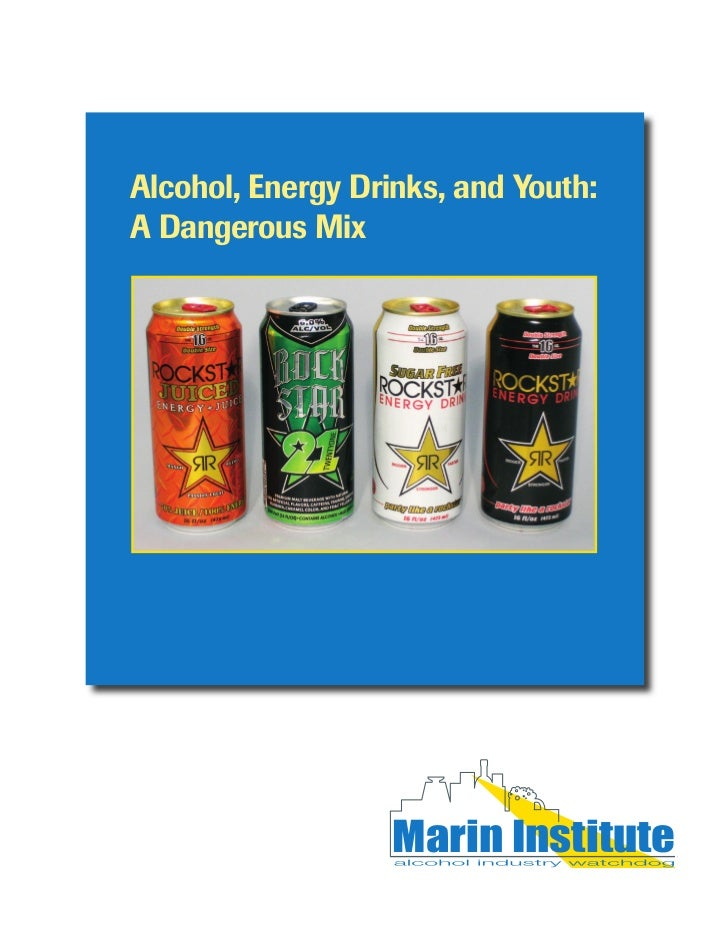 Alcohol, Energy Drinks, and Youth:A Dangerous Mix                   Marin Institute