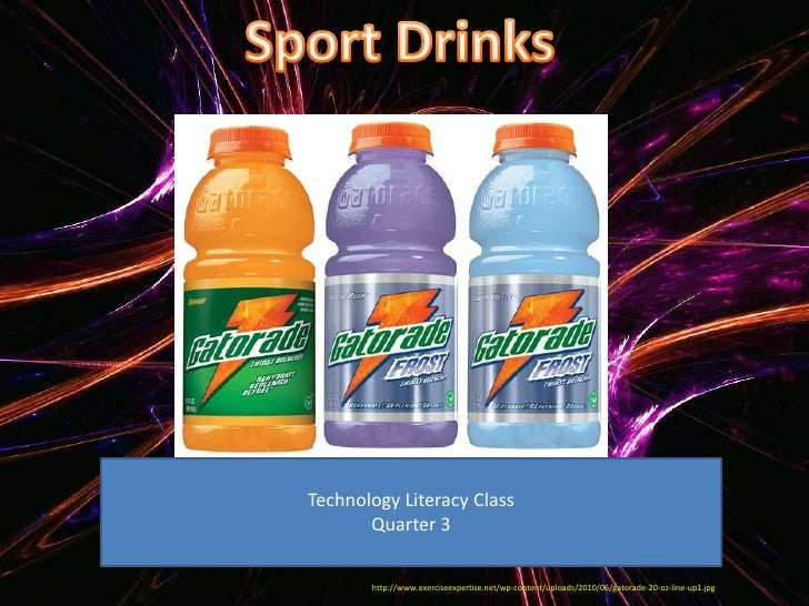 Sport Drinks<br />Technology Literacy Class<br />Quarter 3<br />http://www.exerciseexpertise.net/wp-content/uploads/2010/0...