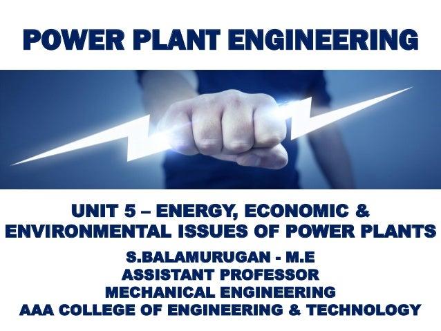 POWER PLANT ENGINEERING S.BALAMURUGAN - M.E ASSISTANT PROFESSOR MECHANICAL ENGINEERING AAA COLLEGE OF ENGINEERING & TECHNO...