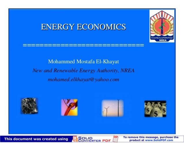 ENERGY ECONOMICS=============================        Mohammed Mostafa El-Khayat  New and Renewable Energy Authority, NREA ...