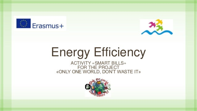 Energy Efficiency ACTIVITY «SMART BILLS» FOR THE PROJECT «ONLY ONE WORLD, DON'T WASTE IT»