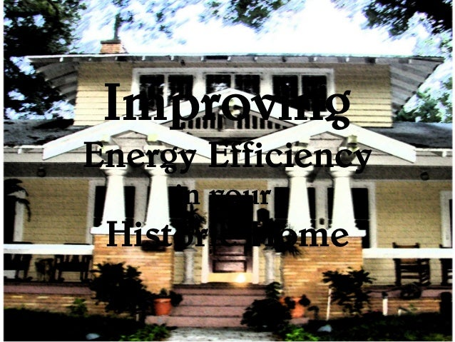 ImprovingEnergy Efficiency     in your Historic Home
