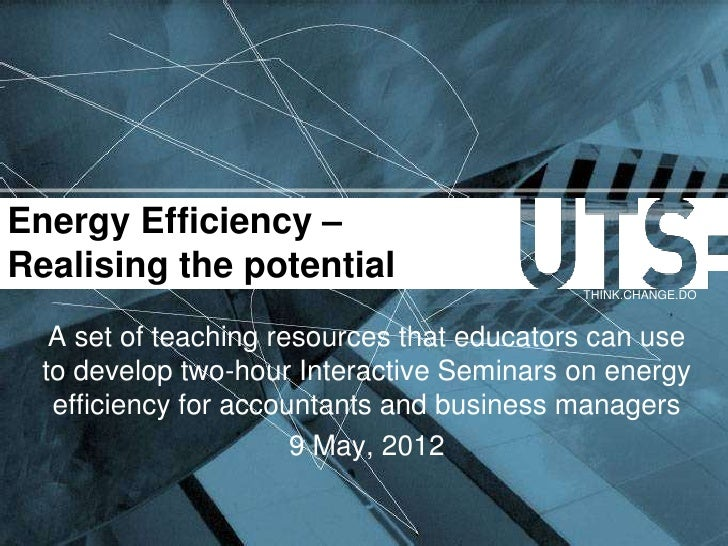 Energy Efficiency –Realising the potential                                            THINK.CHANGE.DO   A set of teaching ...