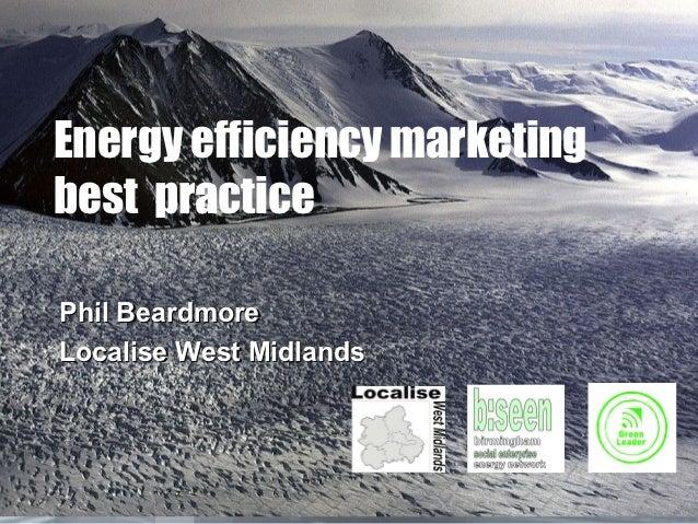 Energy efficiency marketingbest practicePhil BeardmoreLocalise West Midlands