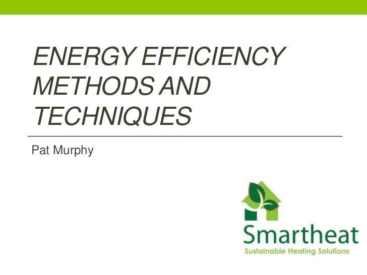 ENERGY EFFICIENCYMETHODS ANDTECHNIQUESPat Murphy