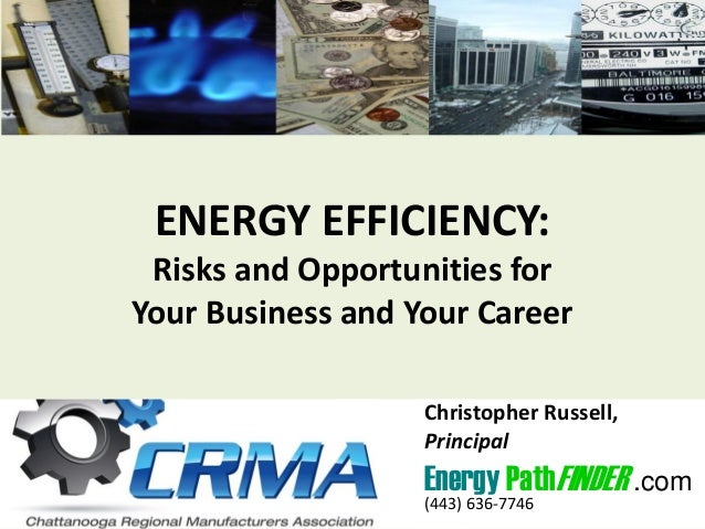ENERGY EFFICIENCY: Risks and Opportunities for Your Business and Your Career Christopher Russell, Principal Energy PathFIN...