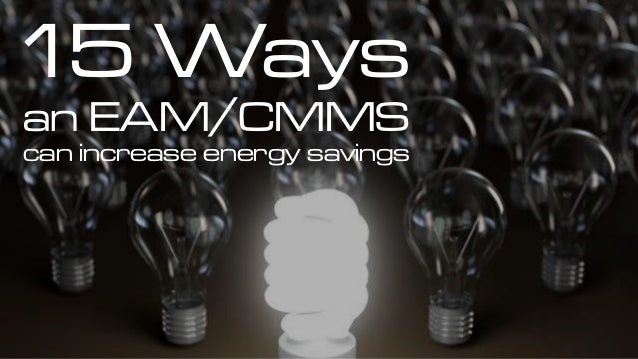 15 Ways an EAM/CMMS can increase energy savings