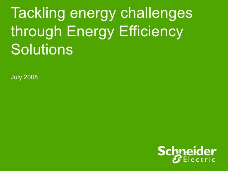 Tackling energy challengesthrough Energy EfficiencySolutionsJuly 2008