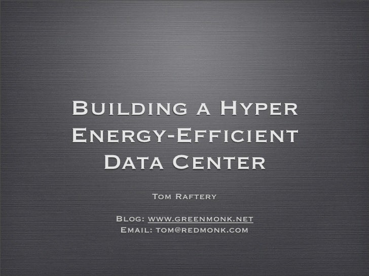 Building a Hyper Energy-Efficient   Data Center          Tom Raftery     Blog: www.greenmonk.net     Email: tom@redmonk.com