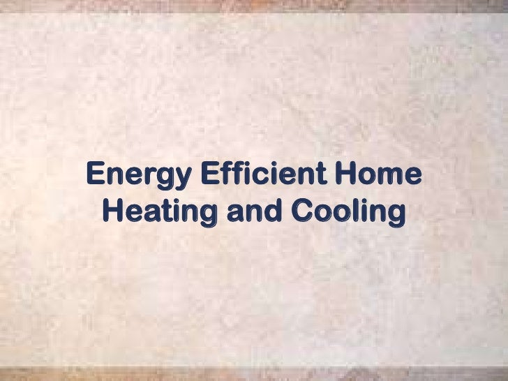 Energy Efficient Home Heating and Cooling<br />