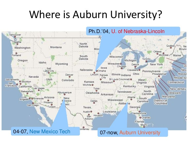 Where is Auburn University?<br />Ph.D.'04, U. of Nebraska-Lincoln<br />04-07, New Mexico Tech<br />07-now, Auburn Universi...