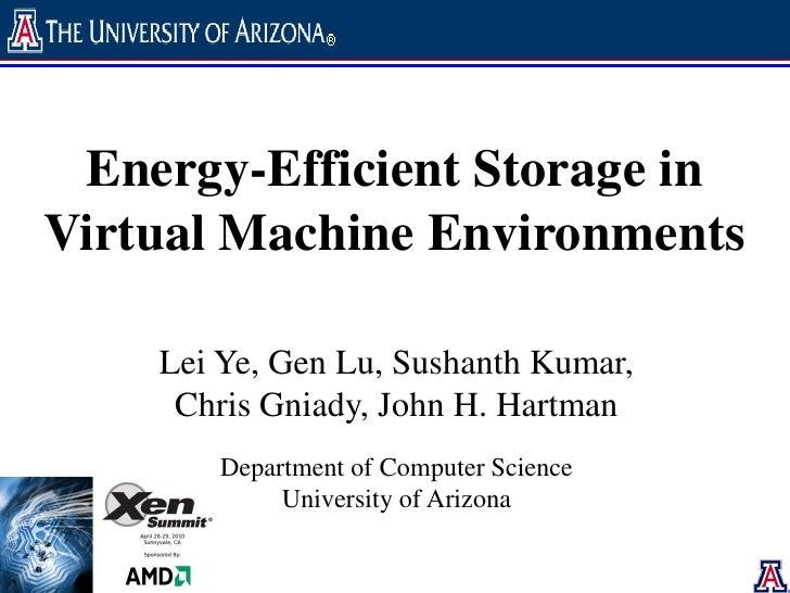 Energy-Efficient Storage in Virtual Machine Environments      Lei Ye, Gen Lu, Sushanth Kumar,      Chris Gniady, John H. H...