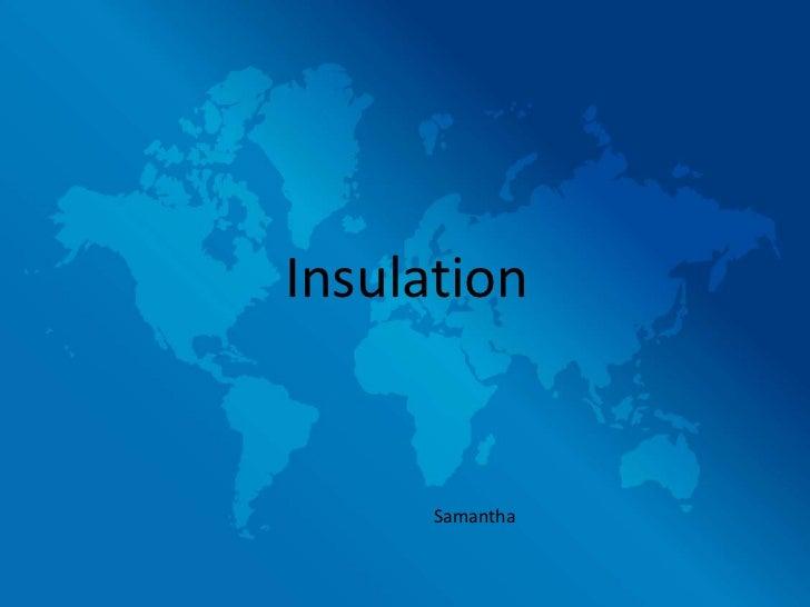 Insulation      Samantha