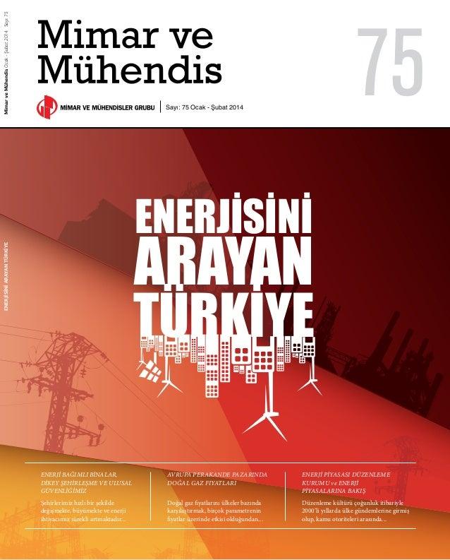 ENERJİSİNİ ARAYAN TÜRKİYE EnerjisiniArayanTürkiyeMimarveMühendisOcak-Şubat2014Sayı:75 ENERJİ BAĞIMLI BİNALAR, DİKEY ŞEHİRL...