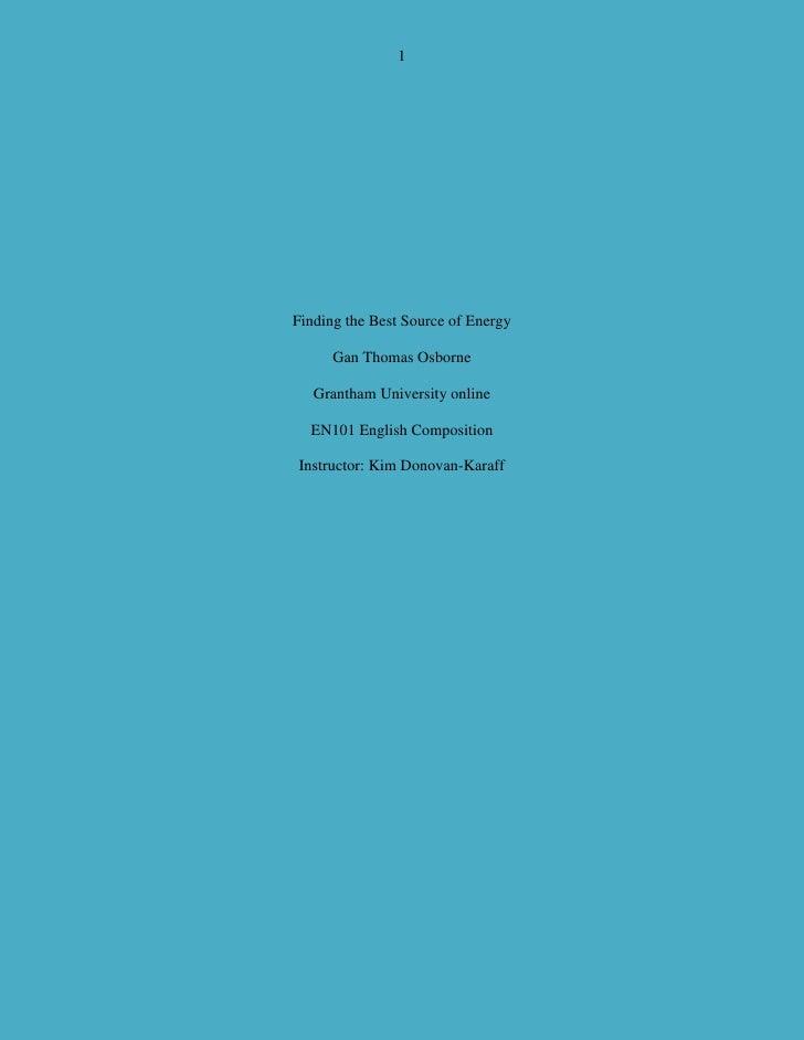 Finding the Best Source of Energy<br />Gan Thomas Osborne<br />Grantham University online<br />EN101 English Composition<b...