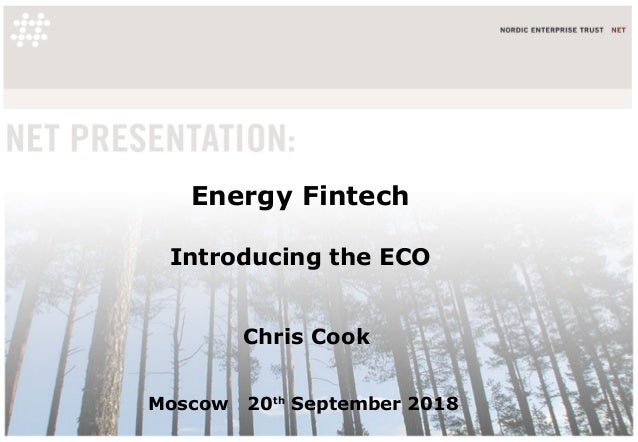 Energy Fintech Introducing the ECO Chris Cook Moscow 20th September 2018