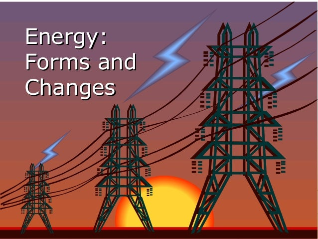 Energy:Forms andChanges