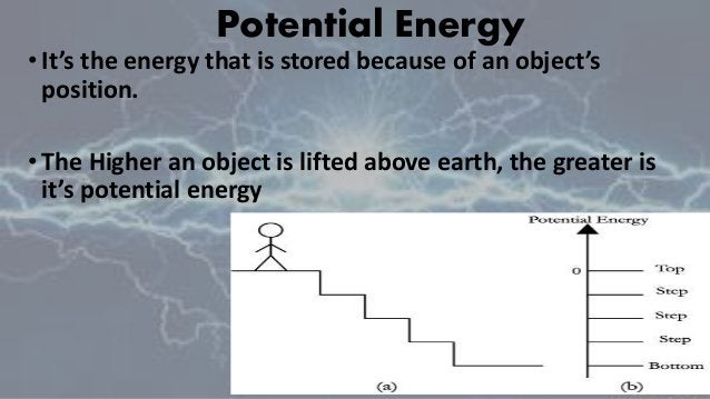 Potential Energy •It's the energy that is stored because of an object's position. •The Higher an object is lifted above ea...