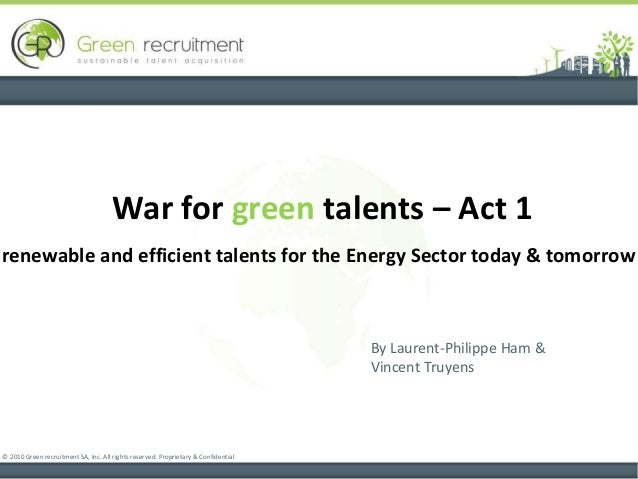 War for green talents – Act 1 renewable and efficient talents for the Energy Sector today & tomorrow © 2010 Green recruitm...