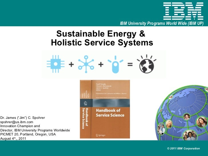 """Sustainable Energy &  Holistic Service Systems Dr. James (""""Jim"""") C. Spohrer [email_address] Innovation Champion and  Direc..."""