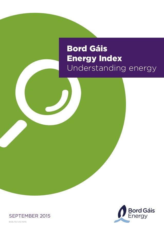 SEPTEMBER 2015 Bord Gáis Energy Index Understanding energy BGE/EI/UE/1015