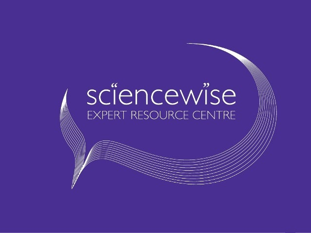 Managed by Ricardo-AEA on behalf of the Department for Business Innovation and Skills (BIS)www.sciencewise-erc.org.uk 1
