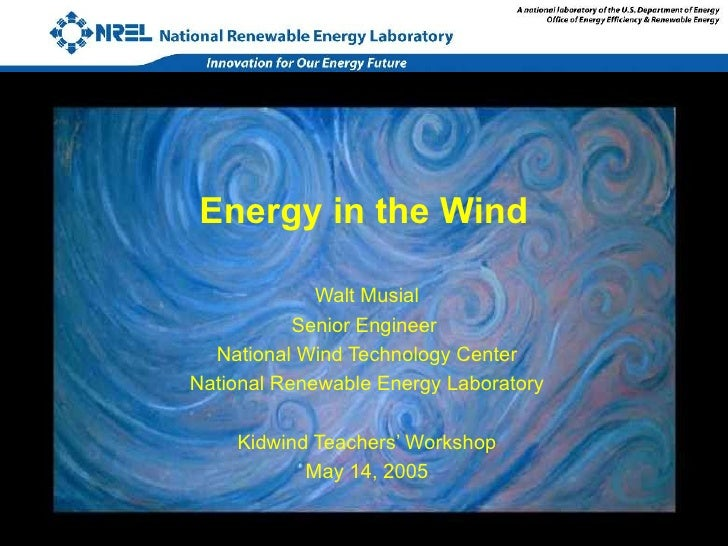 Energy in the Wind Walt Musial Senior Engineer  National Wind Technology Center National Renewable Energy Laboratory Kidwi...