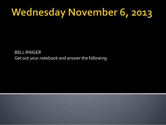 BELL RINGER Get out your notebook and answer the following: