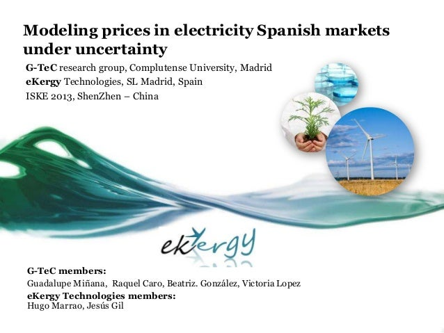 Modeling prices in electricity Spanish markets under uncertainty G-TeC research group, Complutense University, Madrid eKer...