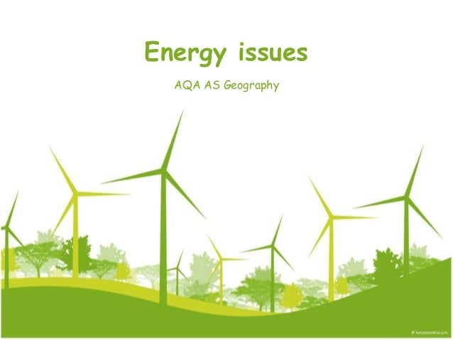 Energy issues- AS level geography (types and UK energy mix)