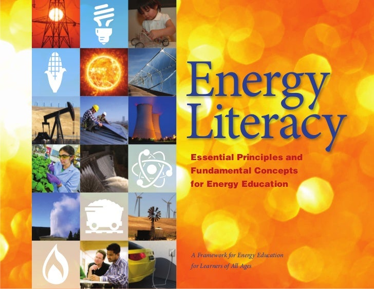 EnergyLiteracyEssential Principles andFundamental Conceptsfor Energy EducationA Framework for Energy Educationfor Learners...