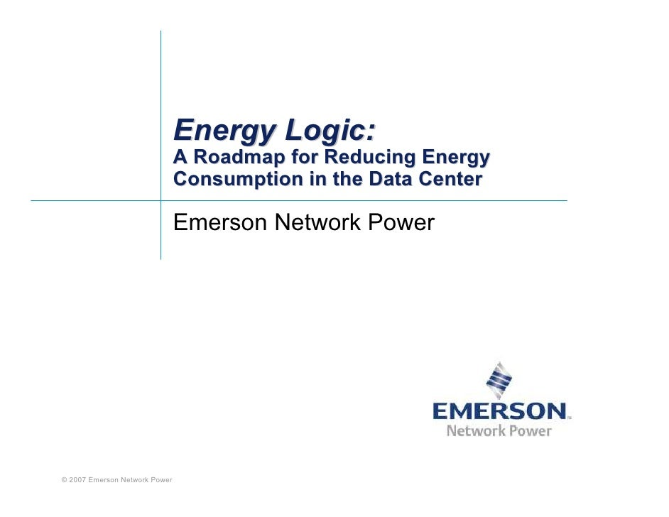 Energy Logic:                                A Roadmap for Reducing Energy                                Consumption in t...