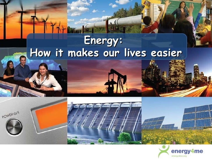 Energy:  How it makes our lives easier
