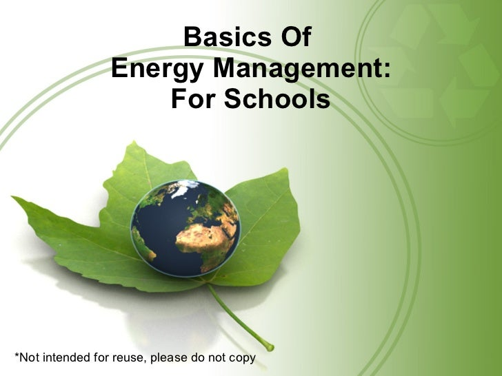 Basics Of  Energy Management: For Schools *Not intended for reuse, please do not copy